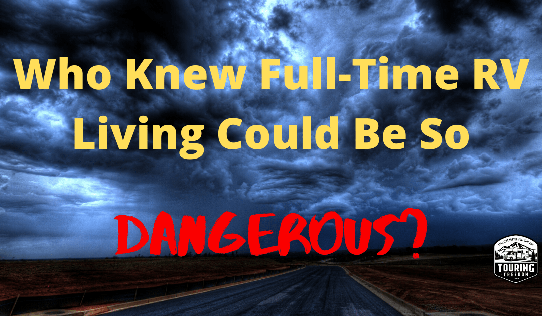Who Knew Full-Time RV Living Could Be Dangerous?